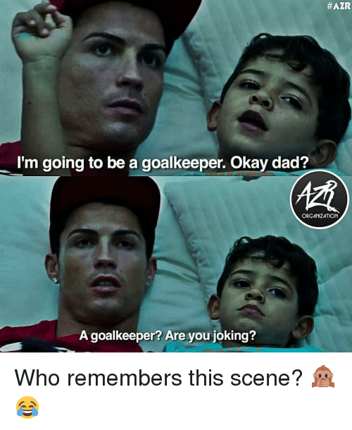 Dad, Memes, and Okay:  #AZR  I'm going to be a goalkeeper. Okay dad?  ORGANIZATION  A goalkeeper? Are you joking? Who remembers this scene? 🙊😂