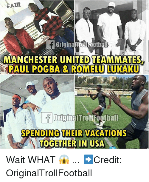 Memes, Manchester United, and United:  #AZR  OriginalTtollFootba  MANCHESTER UNITED TEAMMATES,  PAUL POGBA & ROMELU LUKAKU  Origin  altrollfootball  THEIR VAGATIC  SPENDING THEIR VACATIONS  TOGETHER IN USA Wait WHAT 😱 ... ➡️Credit: OriginalTrollFootball