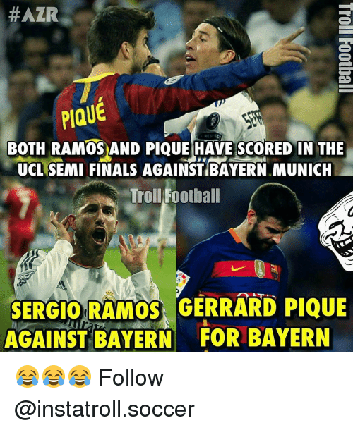 Memes, Bayern, and 🤖:  #AZR  PIQUE  BOTH RAMOS AND PIQUE HAVE SCORED IN THE  UCL SEMI FINALS AGAINSTBAYERN MUNICH  Troll Football  SERGIO RAMOS, GERRARD PIQUE  AGAINST BAYERN BAYERN 😂😂😂 Follow @instatroll.soccer