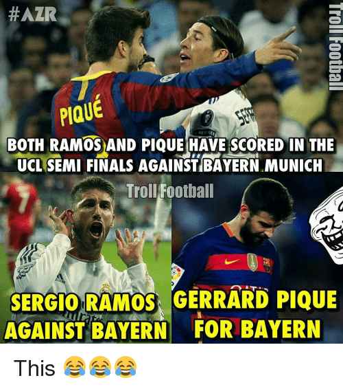 Memes, Bayern, and Bayern Munich:  #AZR  PIQUE  BOTH RAMOS AND PIQUE HAVE SCORED IN THE  UCL SEMI FINALS AGAINST BAYERN.MUNICH  Troll Football  SERGIO RAMOS, GERRARD PIQUE  AGAINST BAYERN FOR BAYERN This 😂😂😂