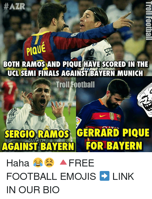 Memes, Bayern, and Bayern Munich:  #AZR  PIQUE  BOTH RAMOS AND PIQUE HAVE SCORED IN THE  UCL SEMI FINALS AGAINST BAYERN.MUNICH  Troll Football  SERGIO RAMOS, GERRARD PIQUE  AGAINST BAYERN FOR BAYERN Haha 😂😫 🔺FREE FOOTBALL EMOJIS ➡️ LINK IN OUR BIO