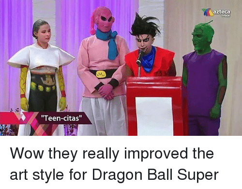 """Funny, Wow, and Dragon Ball Super: azteca  roce  Teen-citas"""" Wow they really improved the art style for Dragon Ball Super"""