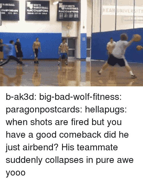 Bad, Target, and Tumblr: b-ak3d: big-bad-wolf-fitness:  paragonpostcards:  hellapugs:  when shots are fired but you have a good comeback  did he just airbend?  His teammate suddenly collapses in pure awe  yooo