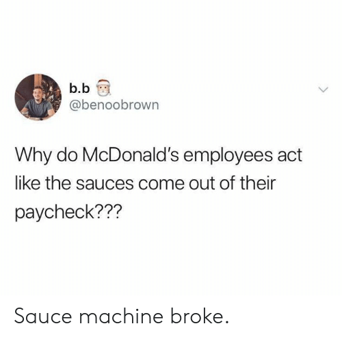 Dank, McDonalds, and Sauce: b.b  @benoobrown  Why do McDonald's employees act  like the sauces come out of their  paycheck??? Sauce machine broke.