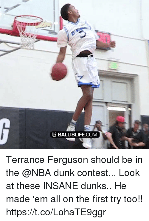 Dunk, Memes, and Nba: b BALLISLIFE.COM Terrance Ferguson should be in the @NBA dunk contest... Look at these INSANE dunks.. He made 'em all on the first try too!! https://t.co/LohaTE9ggr