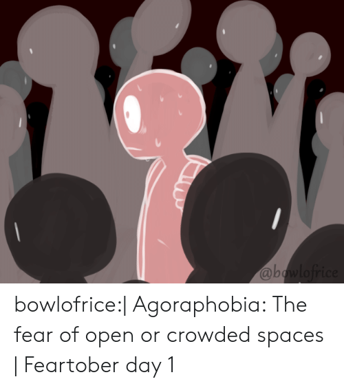 Tumblr, Blog, and Http: @b bowlofrice:| Agoraphobia: The fear of open or crowded spaces | Feartober day 1