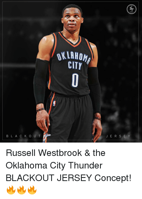 Memes, Oklahoma City Thunder, and Russell Westbrook: B L A c K o U T  CITY  BF  J E R S E Y Russell Westbrook & the Oklahoma City Thunder BLACKOUT JERSEY Concept! 🔥🔥🔥