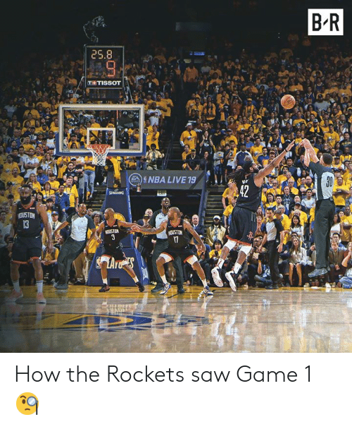 Saw, Game, and Live: B R  25.8  T TISSOT  5NBA LIVE 19  ir  13  OUSTON How the Rockets saw Game 1 🧐