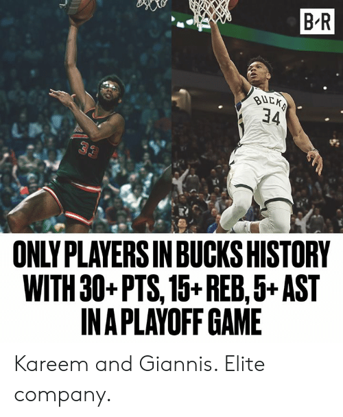 Game, History, and Company: B R  34  ONLY PLAYERS IN BUCKS HISTORY  WITH 30+PTS, 15+REB,5+ AST  INAPLAYOFF GAME Kareem and Giannis. Elite company.