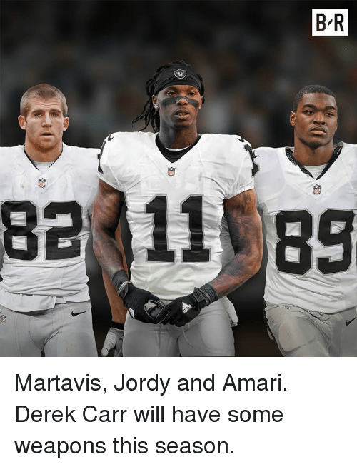 Derek, Weapons, and Will: B R  828 11 89 Martavis, Jordy and Amari.   Derek Carr will have some weapons this season.