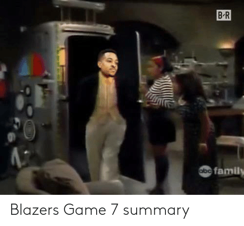 Family, Game, and Blazers: B R  abe family Blazers Game 7 summary