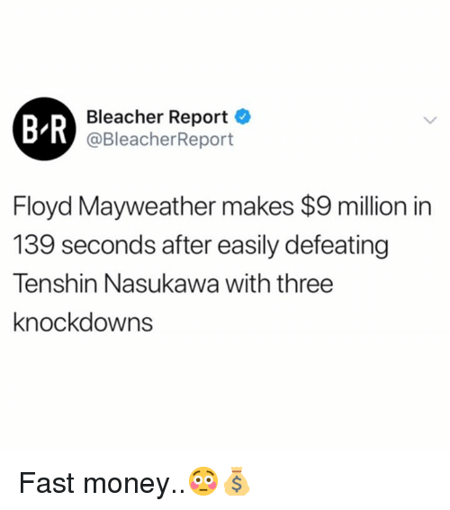 Floyd Mayweather, Mayweather, and Money: B R  Bleacher Report  @BleacherReport  Floyd Mayweather makes $9 million in  139 seconds after easily defeating  Tenshin Nasukawa with three  knockdowns Fast money..😳💰