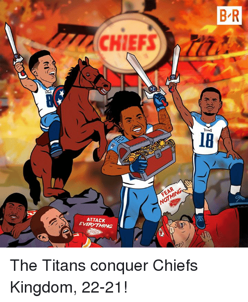 Chiefs, Kingdom, and Titans: B R  CHIEFS  18  ATTACK The Titans conquer Chiefs Kingdom, 22-21!