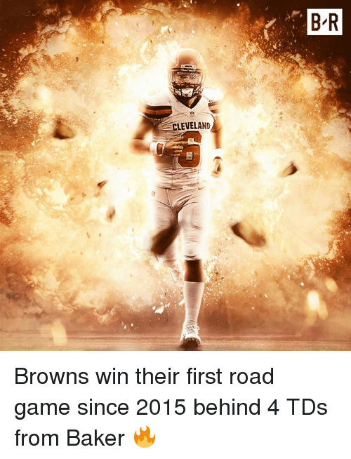 Browns, Cleveland, and Game: B R  CLEVELAND Browns win their first road game since 2015 behind 4 TDs from Baker 🔥
