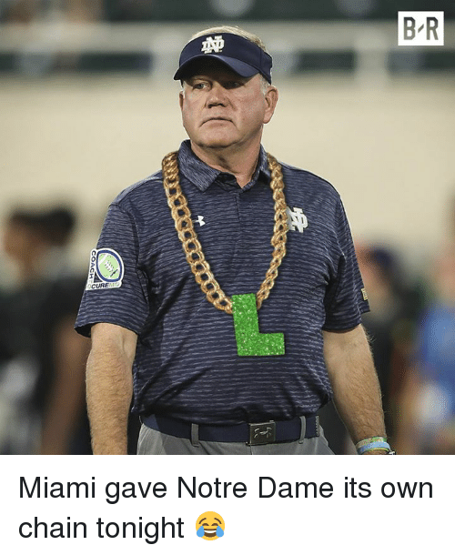 Notre Dame, Miami, and Cure: B R  CURE Miami gave Notre Dame its own chain tonight 😂