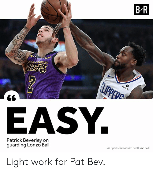 SportsCenter, Work, and Light: B-R  EASY  Patrick Beverley on  quarding Lonzo Ball  via SportsCenter with Scott Van Pelt Light work for Pat Bev.