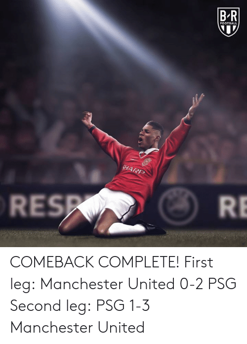 Football, Manchester United, and United: B R  FOOTBALL  ARP  RES  RE COMEBACK COMPLETE!   First leg: Manchester United 0-2 PSG   Second leg: PSG 1-3 Manchester United
