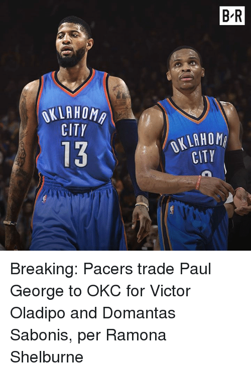 Paul George, Paul, and City: B R  HOMA  CITY  13  OKLAHOM  CITY Breaking: Pacers trade Paul George to OKC for Victor Oladipo and Domantas Sabonis, per Ramona Shelburne