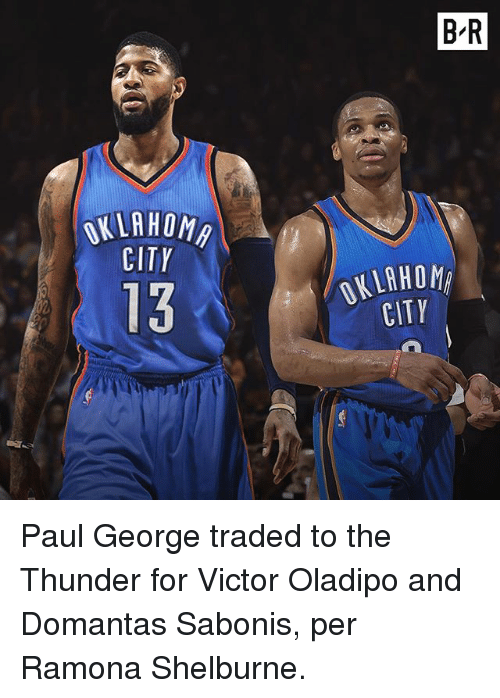 Sports, Paul George, and Paul: B-R  KLAHOMA  CITY  13  AHOMP  OKLAHOM  CITY Paul George traded to the Thunder for Victor Oladipo and Domantas Sabonis, per Ramona Shelburne.