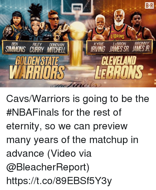 Sizzle: B R  LEBRONS  KYRIE LEBRONBRONY  IRVING JAMESSR JAMESR  BEN  REEYDONOVAN  SIMMONS CURRY MITCHELL  CLEVELAND  GOLDENSTATE  WARRIORS ONS Cavs/Warriors is going to be the #NBAFinals for the rest of eternity, so we can preview many years of the matchup in advance  (Video via @BleacherReport) https://t.co/89EBSf5Y3y