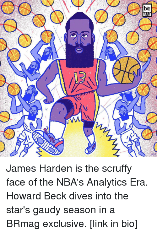 James Harden, Sports, and Beck: b/r  MAG James Harden is the scruffy face of the NBA's Analytics Era. Howard Beck dives into the star's gaudy season in a BRmag exclusive. [link in bio]