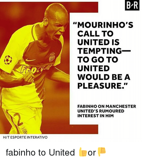 """Memes, United, and Manchester: B R  """"MOURINHO'S  CALL TO  UNITED IS  TEMPTING-  TO GO TO  UNITED  WOULD BE A  PLEASURE.""""  3  网  FABINHO ON MANCHESTER  UNITED'S RUMOURED  INTEREST IN HIM  H/T ESPORTE INTERATIVO fabinho to United 👍or👎"""