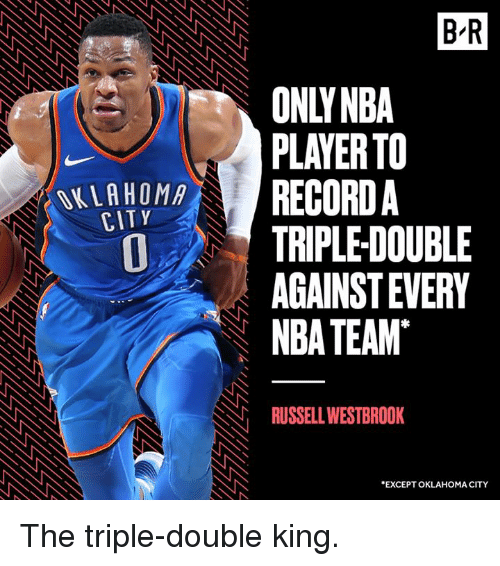 Nba, Russell Westbrook, and Oklahoma: B R  ONLYNBA  PLAYER TO  OKLAHOMAREn  CITY  TRIPLE DOUBLE  AGAINST EVERY  NBA TEAM  RUSSELL WESTBROOK  EXCEPT OKLAHOMA CITY The triple-double king.
