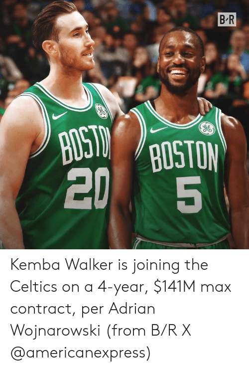 Celtics, Bus, and Kemba Walker: B R  POSTO GOSTON  JID  BUS  20 Kemba Walker is joining the Celtics on a 4-year, $141M max contract, per Adrian Wojnarowski  (from B/R X @americanexpress)