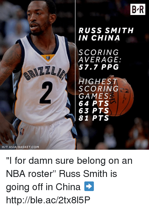 "Nba, China, and Games: B R  RUSS SMITH  IN CHINA  SCORING  AVERAGE:  57.7 PPG  HIGHEST  SCORING  GAMES  64 PTS  63 PTS  81 PTS  H/T ASIA-BASKET.COM ""I for damn sure belong on an NBA roster""  Russ Smith is going off in China ➡️ http://ble.ac/2tx8l5P"