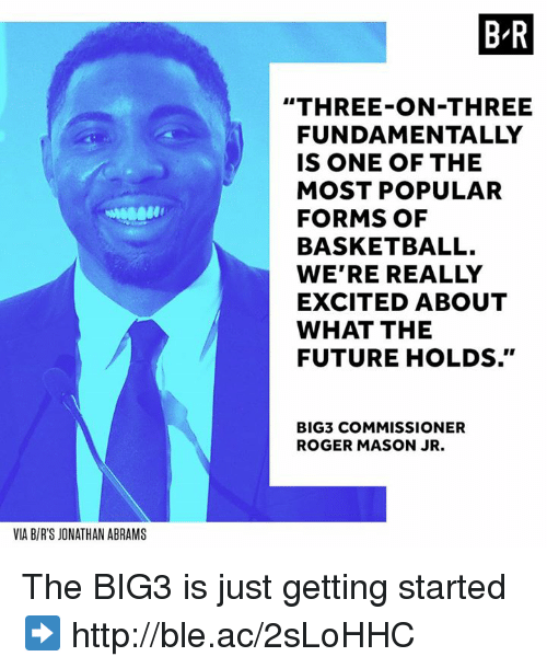 "Basketball, Future, and Roger: B R  ""THREE-ON-THREE  FUNDAMENTALLY  IS ONE OF THE  MOST POPULAR  FORMS OF  BASKETBALL.  WE'RE REALLY  EXCITED ABOUT  WHAT THE  FUTURE HOLDS.""  BIG3 COMMISSIONER  ROGER MASON JR.  VIA B/R'S JONATHAN ABRAMS The BIG3 is just getting started ➡️ http://ble.ac/2sLoHHC"