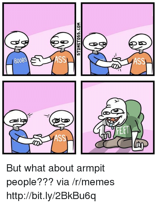 Ass, Memes, and Http: B00BS  ASS  FEE  ASS But what about armpit people??? via /r/memes http://bit.ly/2BkBu6q