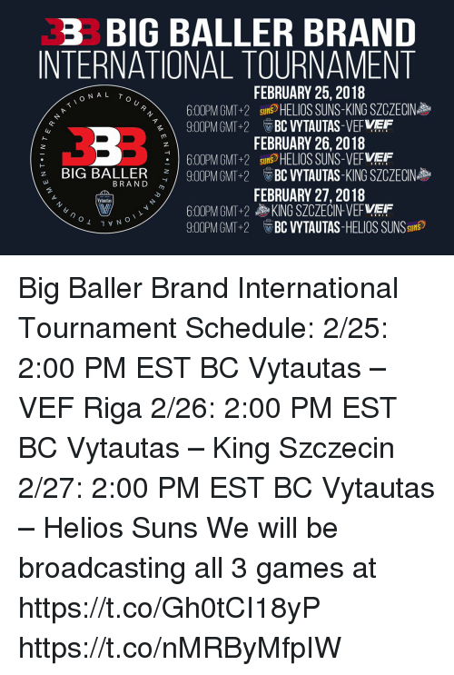 Home Market Barrel Room Trophy Room ◀ Share Related ▶ memes Games Schedule International February 27 🤖 brand king big gmt est helios next collect meme → Embed it next → B3 BIG BALLER BRAND INTERNATIONAL TOURNAMENT N AL T FEBRUARY 25 2018 600PM GMT+2sn@HELIOS SUNS-KING SZCZECIN 900MGMT BC VYTAUTAS-VEFVEF n FEBRUARY 26 2018 600PM GMT2 in HELIOS SUNS-VEFVEF 900PMGMT+2 2 BIG BALLER BCVYTAUTAS-KING SZCZECIN BRAND m FEBRUARY 272018 ytautas 600PM GMT-2 900PM GMT+2 KING SZCZECIN-VEFWEF 帝BC VYTAUTAS-HELIOS SUNSsn® Big Baller Brand International Tournament Schedule 225 200 PM EST BC Vytautas – VEF Riga 226 200 PM EST BC Vytautas – King Szczecin 227 200 PM EST BC Vytautas – Helios Suns We will be broadcasting all 3 games at httpstcoGh0tCI18yP httpstconMRByMfpIW Meme memes Games Schedule International February 27 🤖 brand king big gmt est helios will all riga february 2 2 suns Baller 26 2 Tournament 27 2 Big Baller Brand 2 9 Https 25 2 memes memes Games Games Schedule Schedule International International February 27 February 27 🤖 🤖 brand brand king king big big gmt gmt est est helios helios will will all all riga riga february february 2 2 2 2 suns suns Baller Baller 26 2 26 2 Tournament Tournament 27 2 27 2 Big Baller Brand Big Baller Brand 2 9 2 9 Https Https 25 2 25 2 found @ 34 likes ON 2018-02-25 20:30:51 BY me.me source: twitter view more on me.me