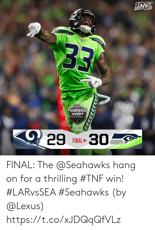 Football, Lexus, and Memes: B3  THURSDAY  NIGHT  FOOTBALL  C29  LATINUM  30  FINAL FINAL: The @Seahawks hang on for a thrilling #TNF win! #LARvsSEA #Seahawks  (by @Lexus) https://t.co/xJDQqQfVLz