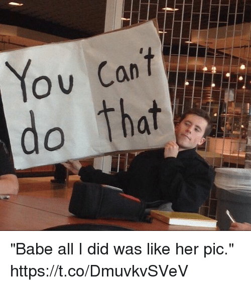 """Girl Memes, Her, and Did: """"Babe all I did was like her pic."""" https://t.co/DmuvkvSVeV"""
