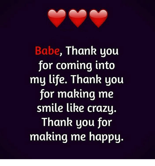 Love Quotes About Life: Babe Thank Yoiu For Coming Into My Life Thank You For
