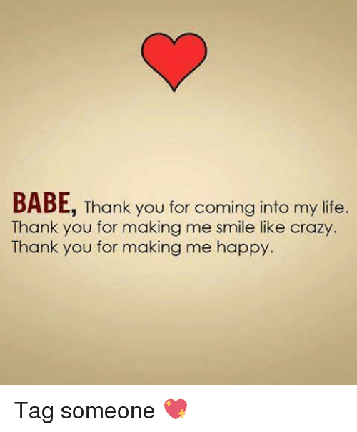 Love Quotes About Life: BABE Thank You For Coming Into My Life Thank You For