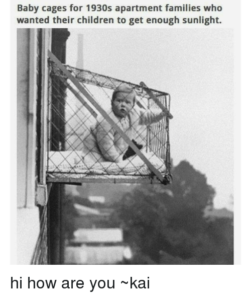 Children Memes And Baby Cages For 1930s Apartment Families Who Wanted Their