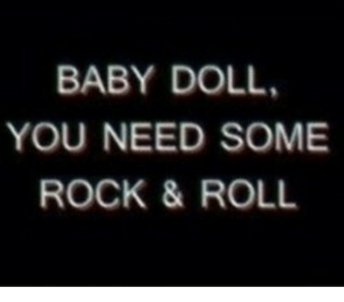 BABY DOLL YOU NEED SOME ROCK & ROLL | Baby Meme on ME ME