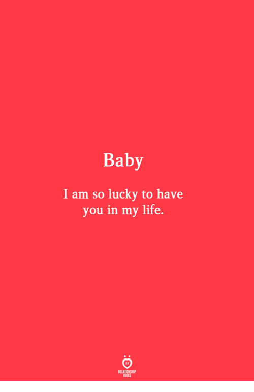 Baby I Am So Lucky To Have You In My Life Life Meme On Meme