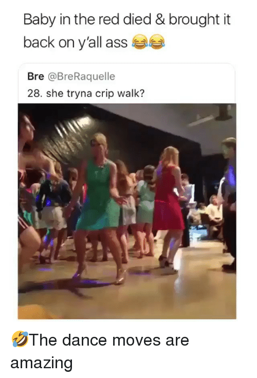 Ass, Memes, and Amazing: Baby in the red died & brought it  back on y'all ass  Bre @BreRaquelle  28. she tryna crip walk? 🤣The dance moves are amazing