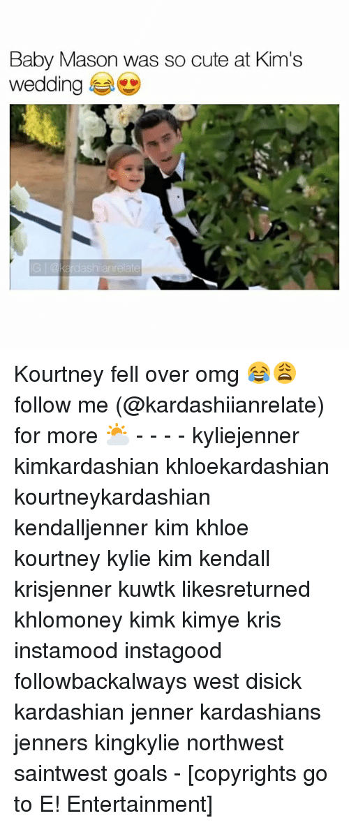 Cute, Goals, and Kardashians: Baby Mason was so cute at Kim's  wedding  eadasna relate Kourtney fell over omg 😂😩 follow me (@kardashiianrelate) for more ⛅️ - - - - kyliejenner kimkardashian khloekardashian kourtneykardashian kendalljenner kim khloe kourtney kylie kim kendall krisjenner kuwtk likesreturned khlomoney kimk kimye kris instamood instagood followbackalways west disick kardashian jenner kardashians jenners kingkylie northwest saintwest goals - [copyrights go to E! Entertainment]