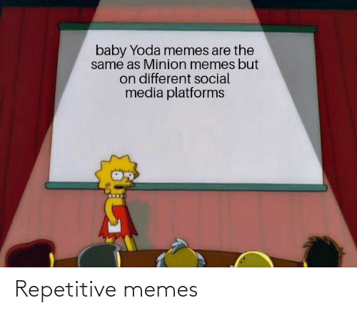 Memes, Reddit, and Social Media: baby Yoda memes are the  same as Minion memes but  on different social  media platforms Repetitive memes