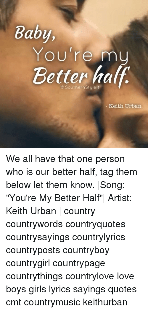 Baby You\'re My Better Half Keith Urban We All Have That One ...