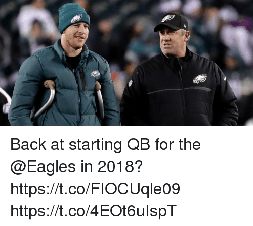 Philadelphia Eagles, Memes, and Back: Back at starting QB for the @Eagles in 2018? https://t.co/FIOCUqle09 https://t.co/4EOt6uIspT