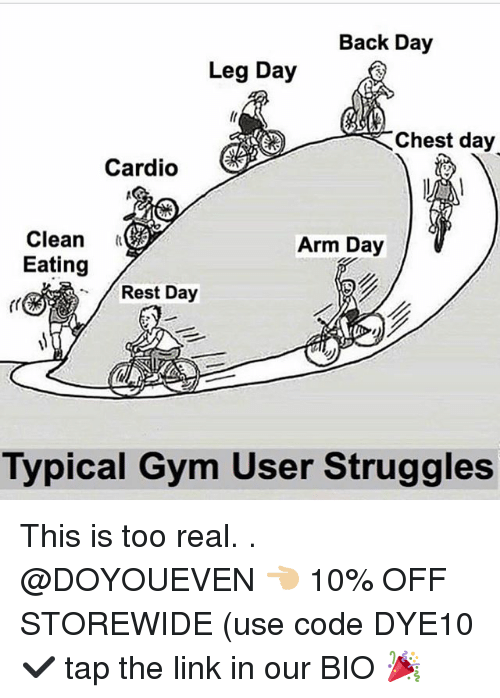 Gym, Link, and Leg Day: Back Day  Leg Day  Chest day  Cardio  Clean  Eating  Arm Day  Rest Day  Typical Gym User Struggles This is too real. . @DOYOUEVEN 👈🏼 10% OFF STOREWIDE (use code DYE10 ✔️ tap the link in our BIO 🎉