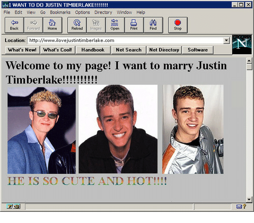 Cute, Cool, and Http: Back Fon d Hone  Relod sgesOpenPrint  Find  Stop  Location: http://www.ilovejustintimberlake.com  What's New! What's Cool Handbook Net Search Net Directory Software  Welcome to my page! I want to marry Justin  HE IS So CUTE AND HOT!!!!  a?