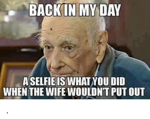 Memes Wife And Back BACK IN MY DAY ASELFIE IS WHATNOU DID WHEN