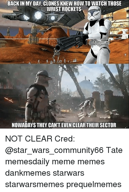 Back In My Day Clones Knew How To Watch Those Wrist Rockets Nowadays