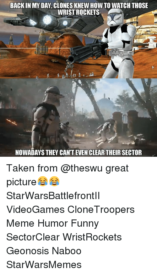 Back In My Dayclones Knew How To Watch Those Wrist Rockets Nowadays
