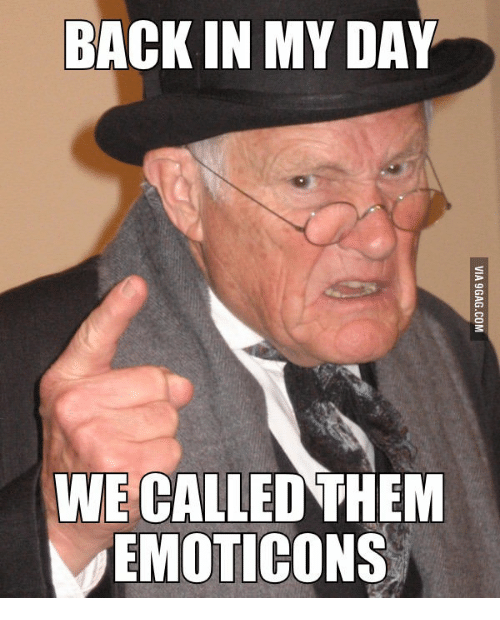 Back in My Day, Emoticon, and Emoticons: BACK IN MY DAY  WE CALLED THEM  EMOTICONS